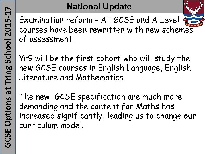 Examination reform – All GCSE and A Level courses have been rewritten with new