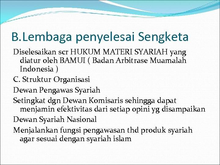 B. Lembaga penyelesai Sengketa Diselesaikan scr HUKUM MATERI SYARIAH yang diatur oleh BAMUI (