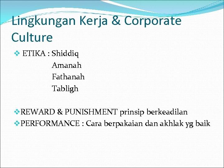 Lingkungan Kerja & Corporate Culture v ETIKA : Shiddiq Amanah Fathanah Tabligh v. REWARD