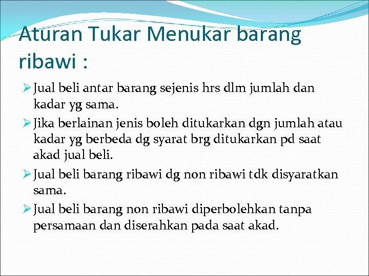 Aturan Tukar Menukar barang ribawi : Ø Jual beli antar barang sejenis hrs dlm