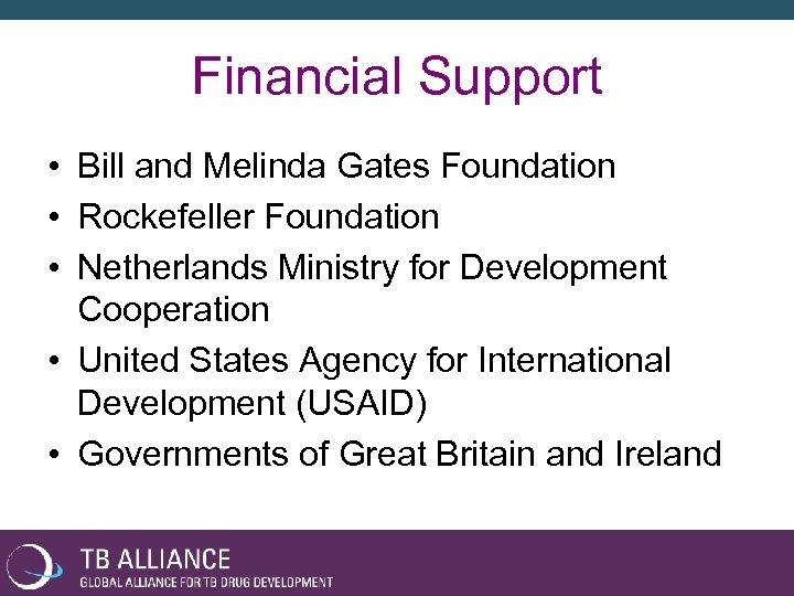 Financial Support • Bill and Melinda Gates Foundation • Rockefeller Foundation • Netherlands Ministry