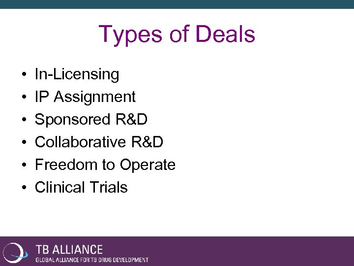 Types of Deals • • • In-Licensing IP Assignment Sponsored R&D Collaborative R&D Freedom
