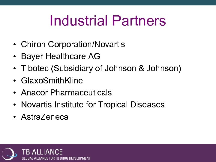 Industrial Partners • • Chiron Corporation/Novartis Bayer Healthcare AG Tibotec (Subsidiary of Johnson &