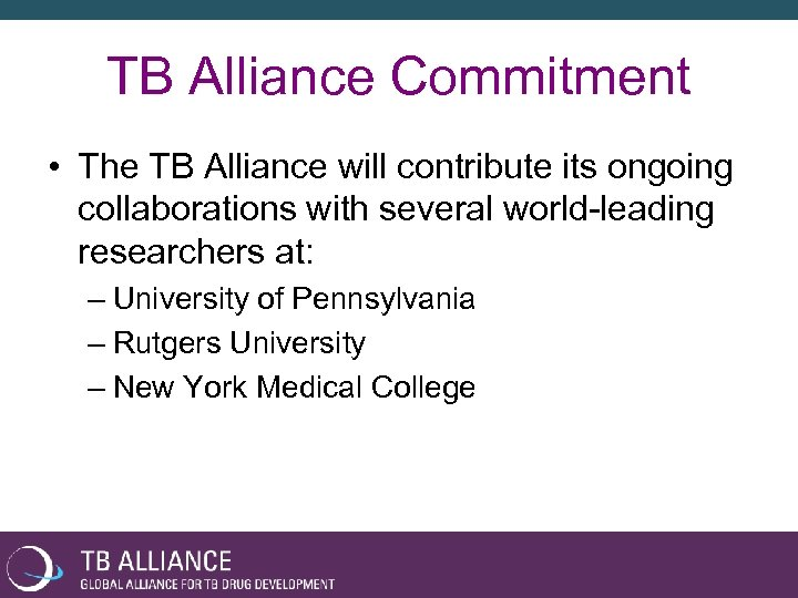TB Alliance Commitment • The TB Alliance will contribute its ongoing collaborations with several