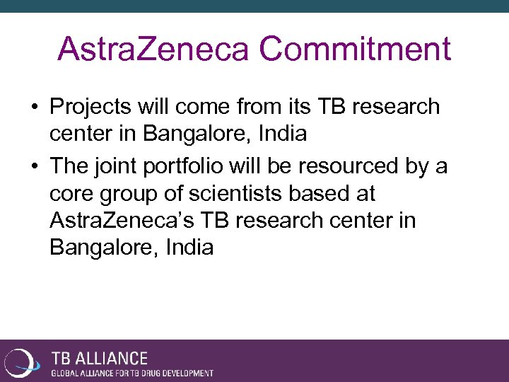 Astra. Zeneca Commitment • Projects will come from its TB research center in Bangalore,