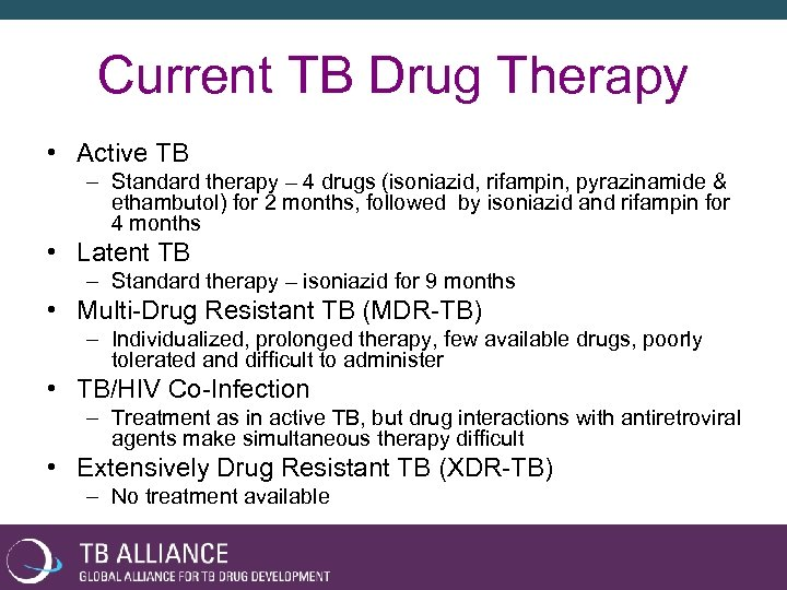 Current TB Drug Therapy • Active TB – Standard therapy – 4 drugs (isoniazid,