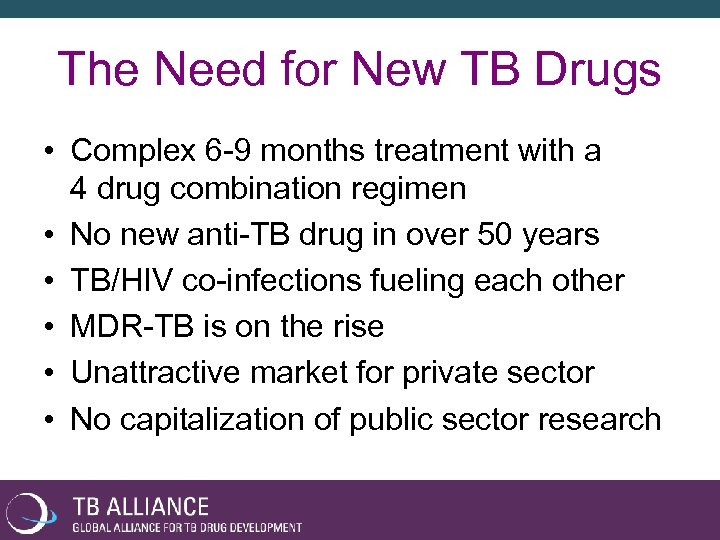 The Need for New TB Drugs • Complex 6 -9 months treatment with a