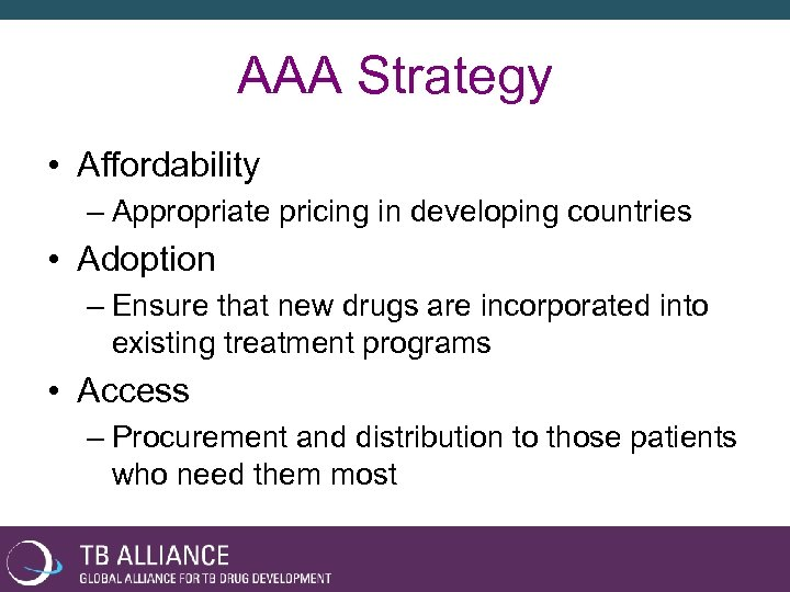 AAA Strategy • Affordability – Appropriate pricing in developing countries • Adoption – Ensure