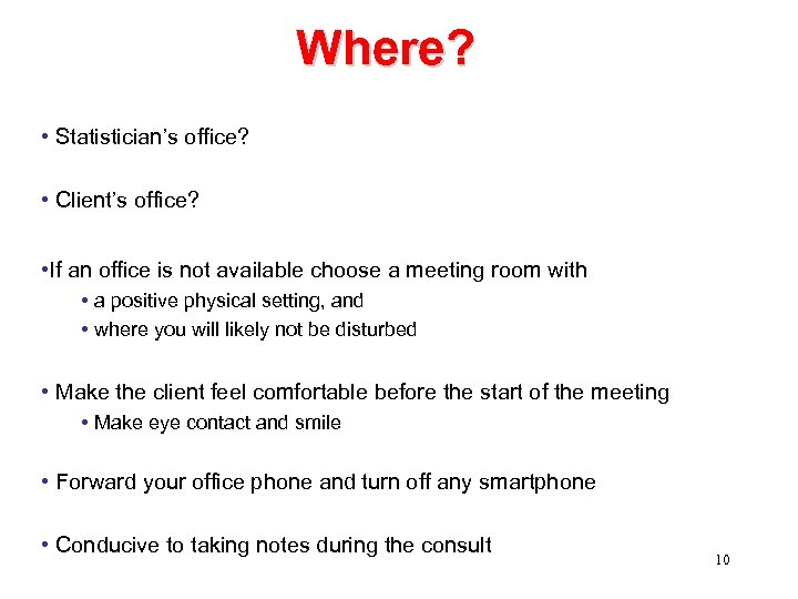 Where? • Statistician's office? • Client's office? • If an office is not available