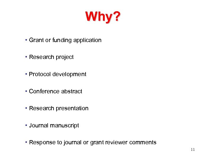 Why? • Grant or funding application • Research project • Protocol development • Conference