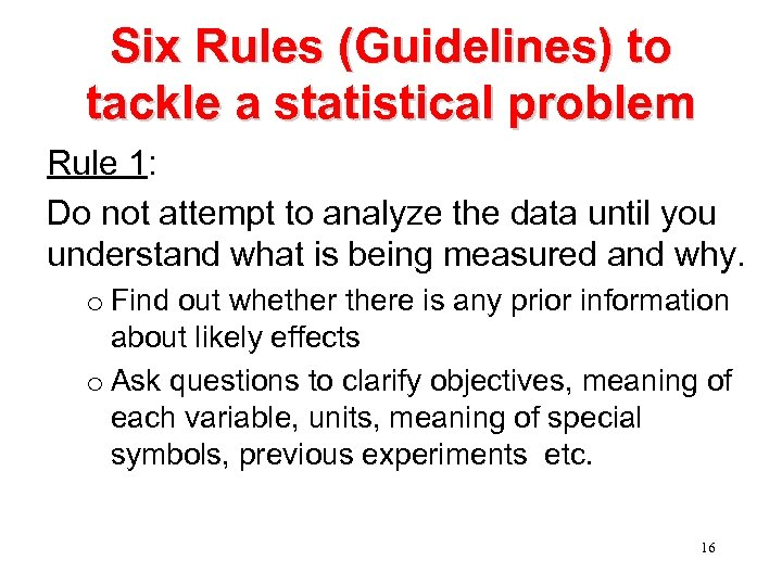 Six Rules (Guidelines) to tackle a statistical problem Rule 1: Do not attempt to