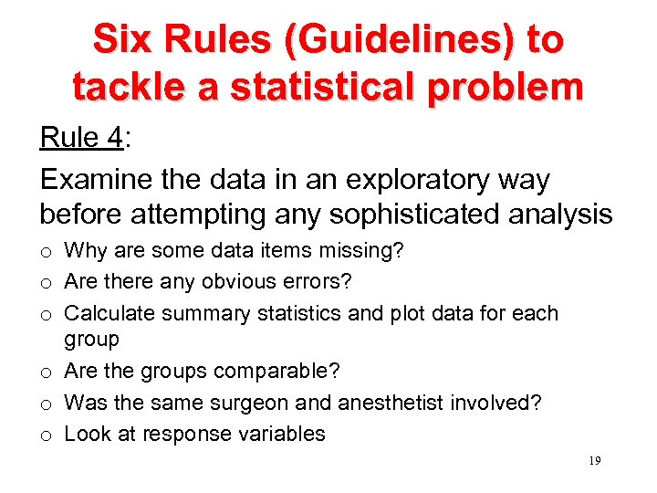 Six Rules (Guidelines) to tackle a statistical problem Rule 4: Examine the data in