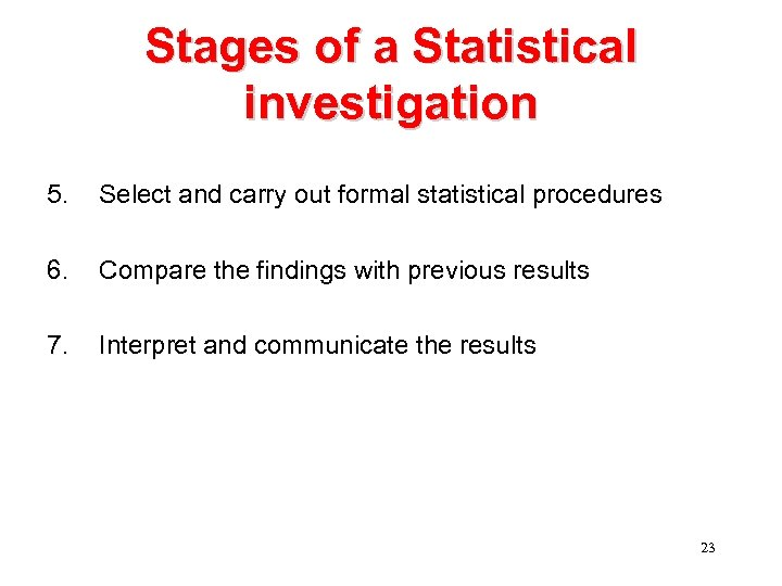 Stages of a Statistical investigation 5. Select and carry out formal statistical procedures 6.