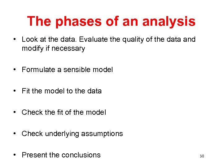 The phases of an analysis • Look at the data. Evaluate the quality of