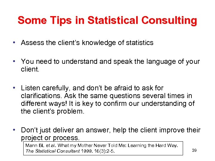 Some Tips in Statistical Consulting • Assess the client's knowledge of statistics • You