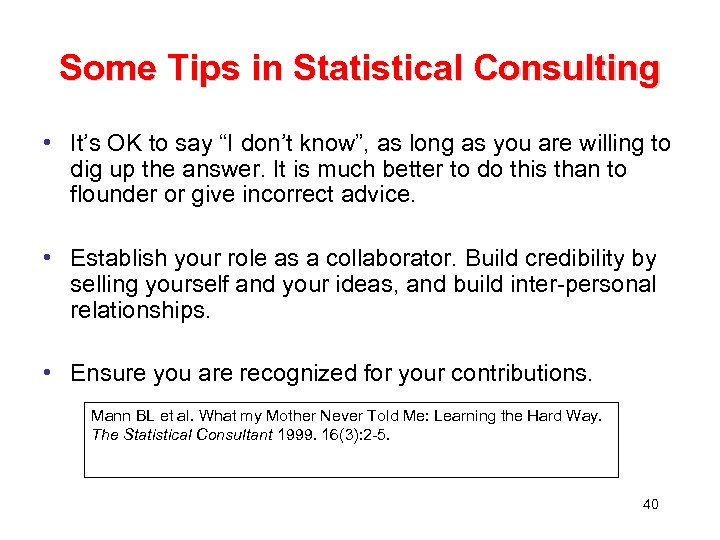 """Some Tips in Statistical Consulting • It's OK to say """"I don't know"""", as"""