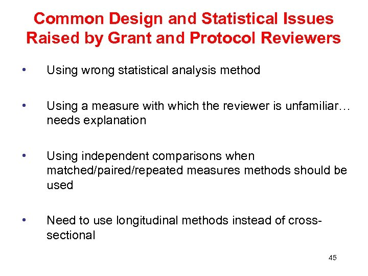 Common Design and Statistical Issues Raised by Grant and Protocol Reviewers • Using wrong