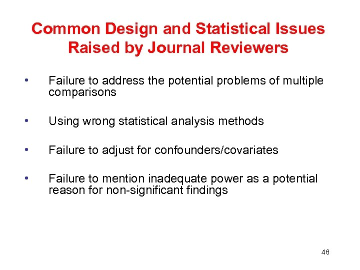 Common Design and Statistical Issues Raised by Journal Reviewers • Failure to address the