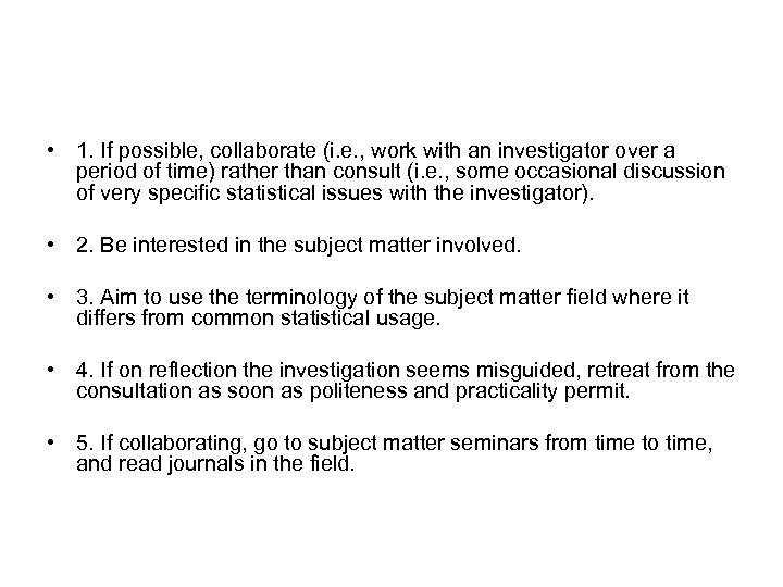 • 1. If possible, collaborate (i. e. , work with an investigator over