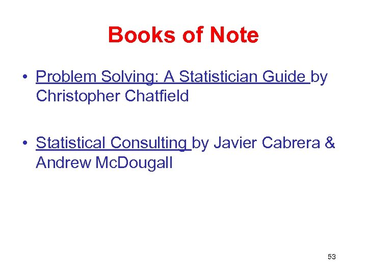 Books of Note • Problem Solving: A Statistician Guide by Christopher Chatfield • Statistical