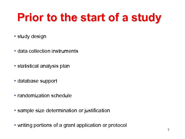 Prior to the start of a study • study design • data collection instruments