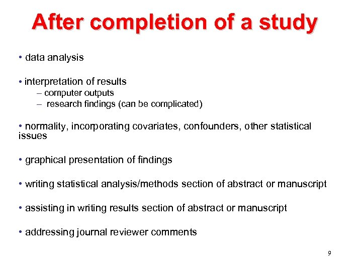 After completion of a study • data analysis • interpretation of results – computer