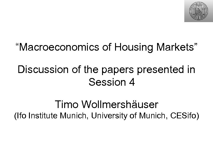 """Macroeconomics of Housing Markets"" Discussion of the papers presented in Session 4 Timo Wollmershäuser"