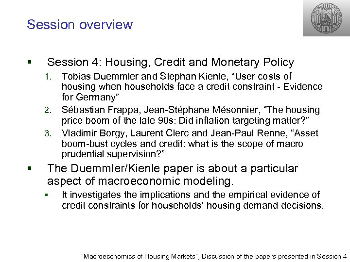 Session overview § Session 4: Housing, Credit and Monetary Policy 1. 2. 3. §
