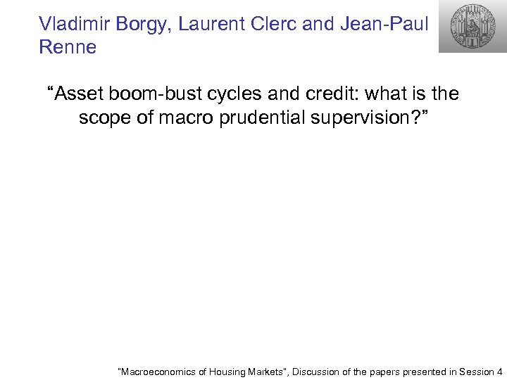 "Vladimir Borgy, Laurent Clerc and Jean-Paul Renne ""Asset boom-bust cycles and credit: what is"