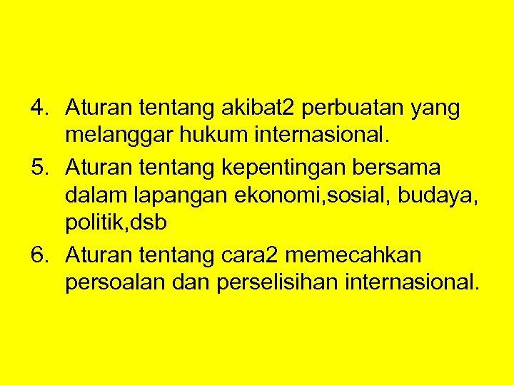 4. Aturan tentang akibat 2 perbuatan yang melanggar hukum internasional. 5. Aturan tentang kepentingan