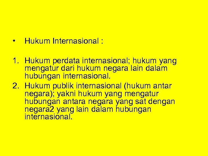 • Hukum Internasional : 1. Hukum perdata internasional; hukum yang mengatur dari hukum