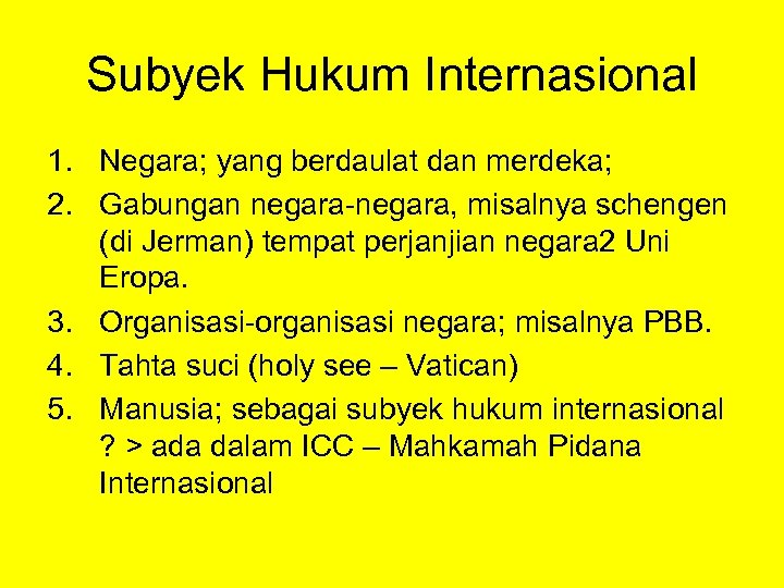 Subyek Hukum Internasional 1. Negara; yang berdaulat dan merdeka; 2. Gabungan negara-negara, misalnya schengen