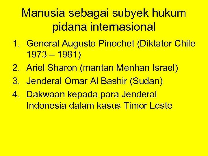 Manusia sebagai subyek hukum pidana internasional 1. General Augusto Pinochet (Diktator Chile 1973 –