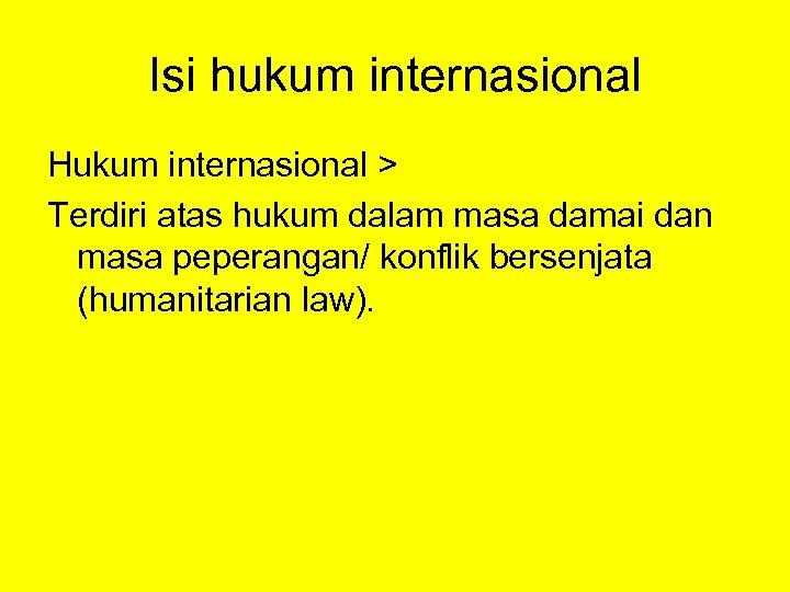 Isi hukum internasional Hukum internasional > Terdiri atas hukum dalam masa damai dan masa