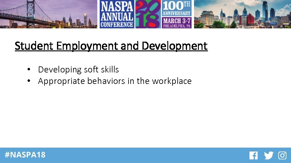 Student Employment and Development • Developing soft skills • Appropriate behaviors in the workplace