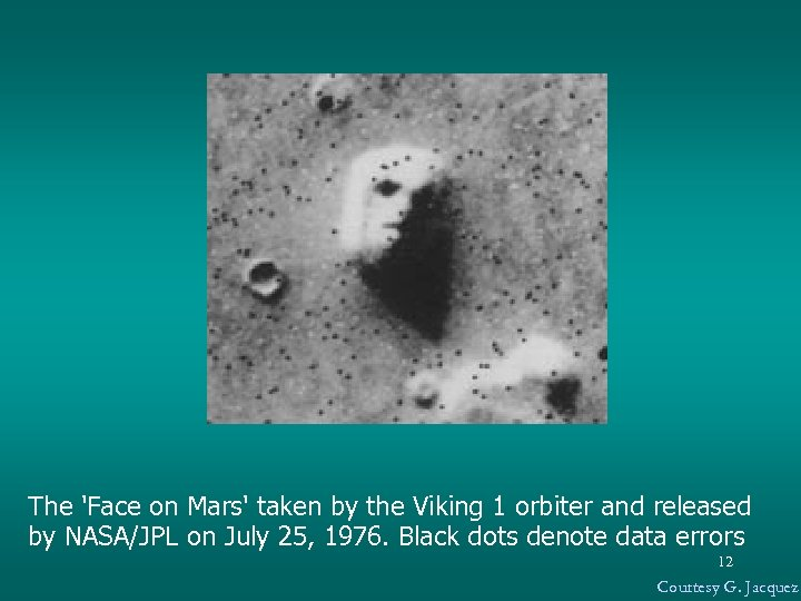 The 'Face on Mars' taken by the Viking 1 orbiter and released by NASA/JPL