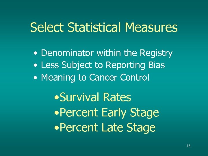 Select Statistical Measures • Denominator within the Registry • Less Subject to Reporting Bias