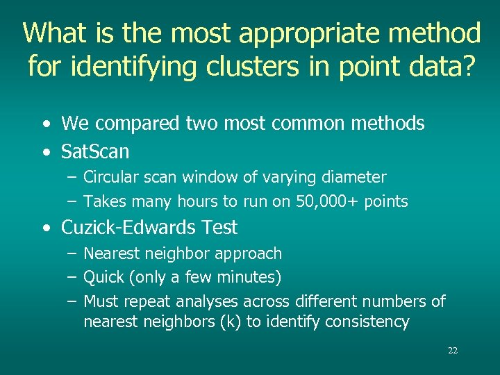 What is the most appropriate method for identifying clusters in point data? • We