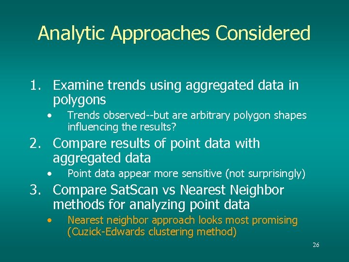 Analytic Approaches Considered 1. Examine trends using aggregated data in polygons • Trends observed--but