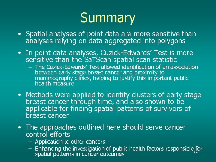 Summary • Spatial analyses of point data are more sensitive than analyses relying on