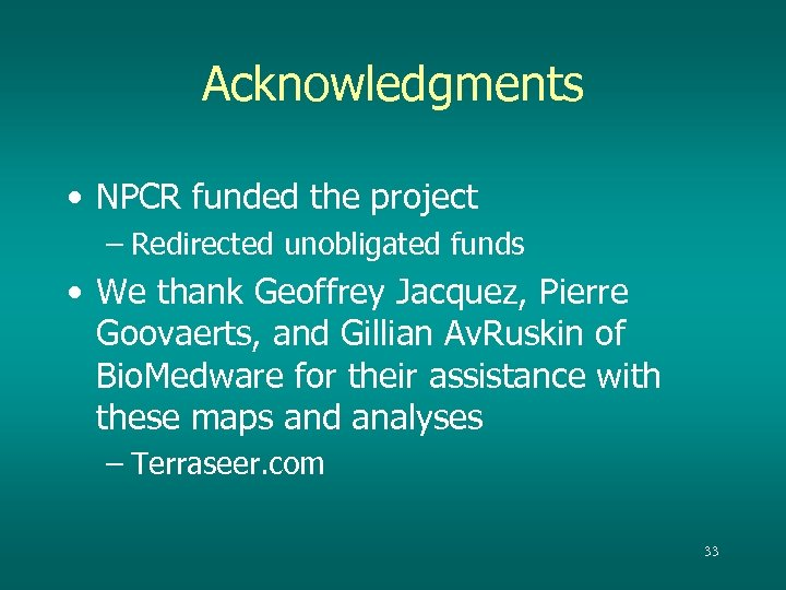 Acknowledgments • NPCR funded the project – Redirected unobligated funds • We thank Geoffrey