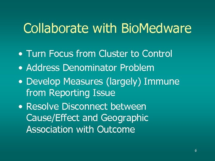 Collaborate with Bio. Medware • Turn Focus from Cluster to Control • Address Denominator