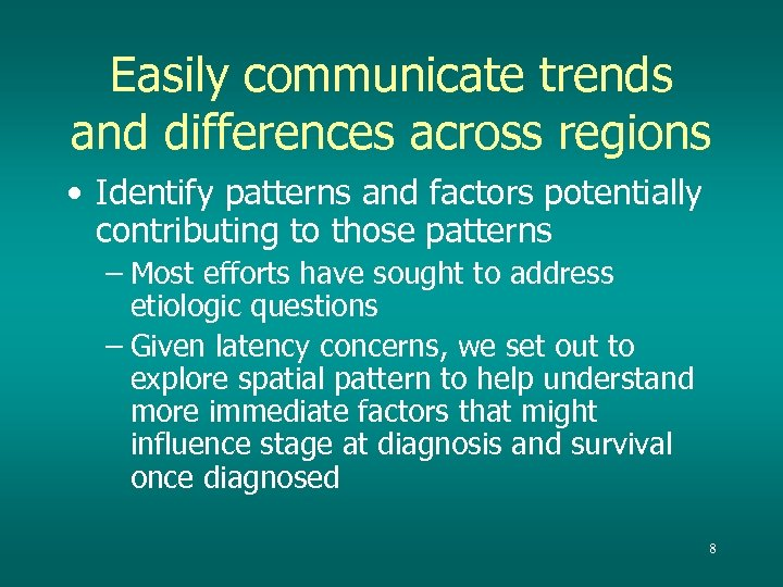 Easily communicate trends and differences across regions • Identify patterns and factors potentially contributing