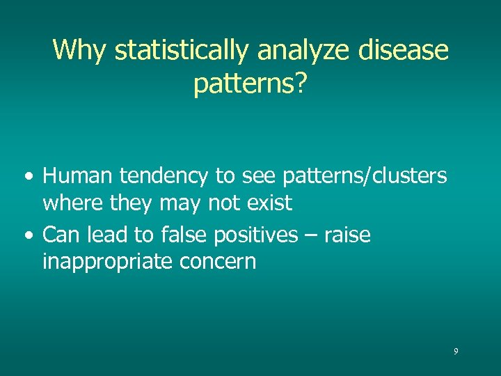 Why statistically analyze disease patterns? • Human tendency to see patterns/clusters where they may