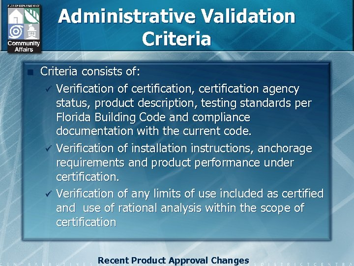 Administrative Validation Criteria consists of: ü Verification of certification, certification agency status, product description,