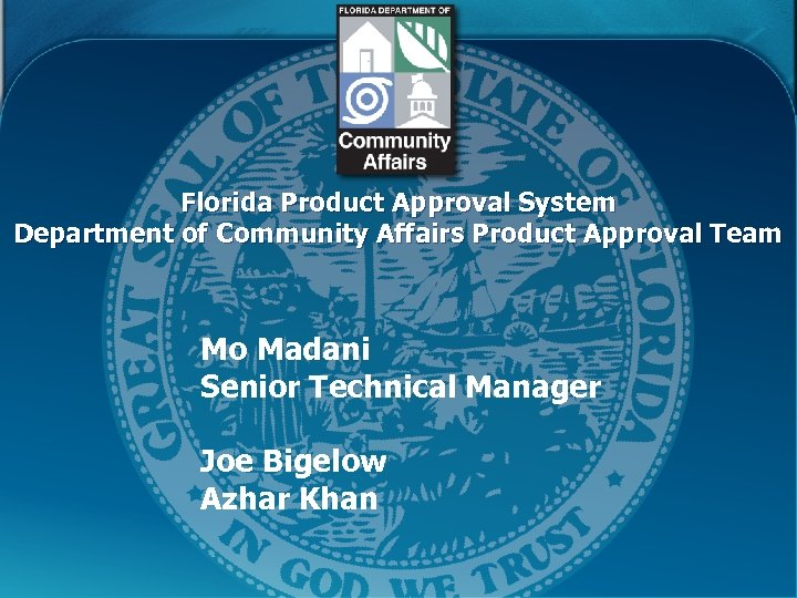 Florida Product Approval System Department of Community Affairs Product Approval Team Mo Madani Senior