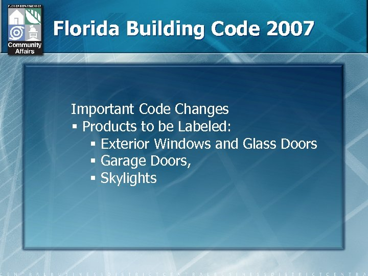 Florida Building Code 2007 Important Code Changes § Products to be Labeled: § Exterior