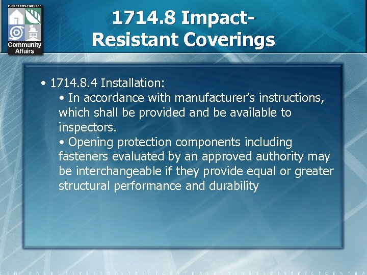 1714. 8 Impact. Resistant Coverings • 1714. 8. 4 Installation: • In accordance with