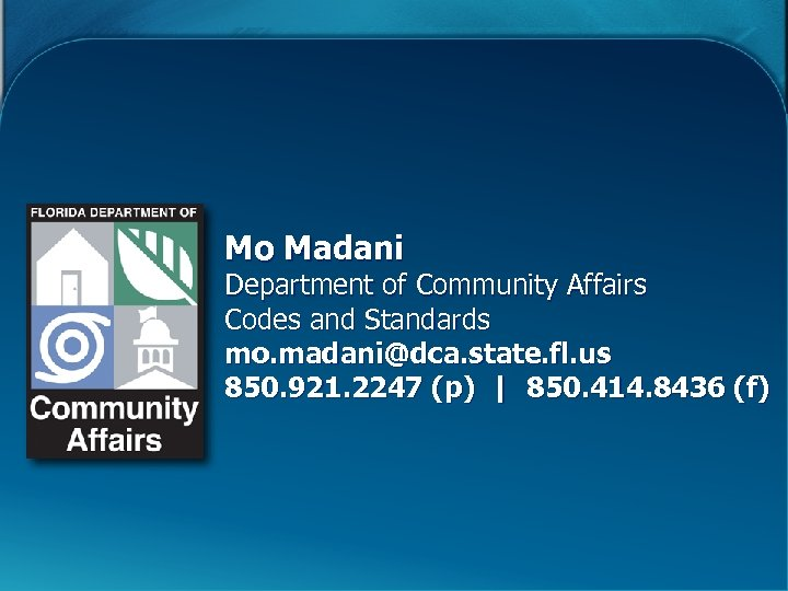 Mo Madani Department of Community Affairs Codes and Standards mo. madani@dca. state. fl. us