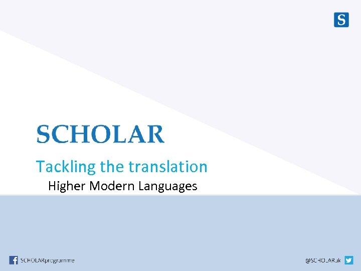 Tackling the translation Higher Modern Languages